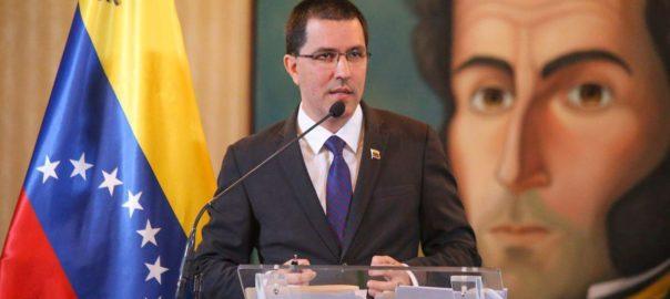 Canciller Arreaza rechaza perversas declaraciones de su homólogo peruano